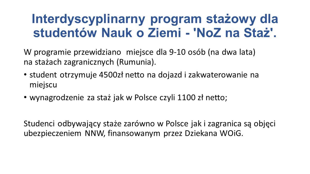 W programie przewidziano miejsce dla 9-10 osób (na dwa lata) na stażach zagranicznych (Rumunia). student otrzymuje 4500zł netto na dojazd i zakwaterow