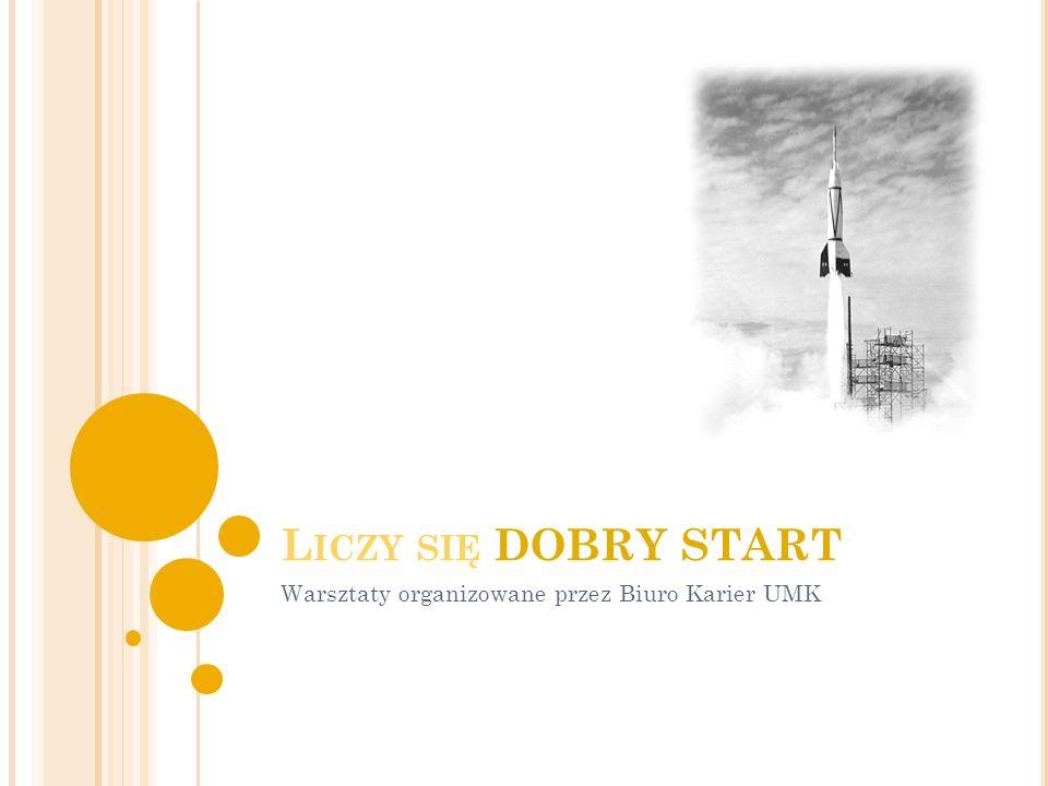 L ICZY SIĘ DOBRY START Warsztaty organizowane przez Biuro Karier UMK