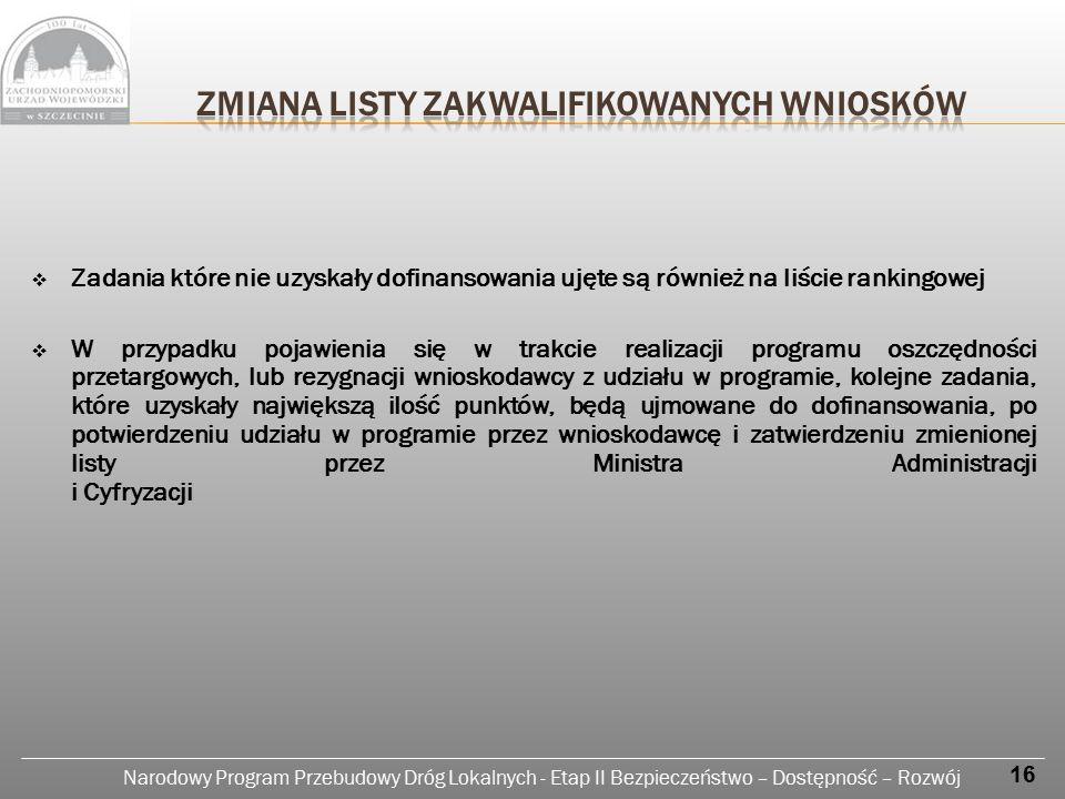 Narodowy Program Przebudowy Dróg Lokalnych - Etap II Bezpieczeństwo – Dostępność – Rozwój  Realizacja zadania zgodnie z obowiązującym prawem, programem inwestycji, wnioskiem aplikacyjnym i umową o dofinansowanie  Wykorzystanie środków własnych i dotacji oraz rozliczenie otrzymanej dotacji do końca roku 2014  Informowanie o oszczędnościach poprzetargowych  Składanie sprawozdań miesięcznych  Informowanie o występujących problemach i podjętych działaniach  Złożenie sprawozdania końcowego i rozliczenia inwestycji 17