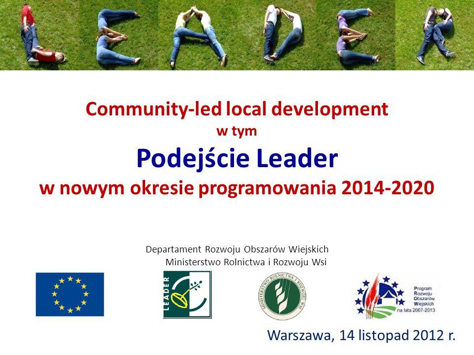 Community-led local development w tym Podejście Leader w nowym okresie programowania 2014-2020 Warszawa, 14 listopad 2012 r.
