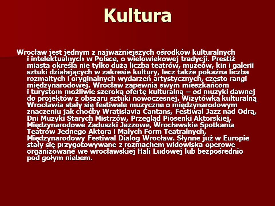 Kultura Wrocław jest jednym z najważniejszych ośrodków kulturalnych i intelektualnych w Polsce, o wielowiekowej tradycji. Prestiż miasta określa nie t