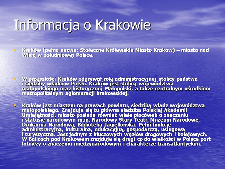 Informacja o Krakowie Kraków (pełna nazwa: Stołeczne Królewskie Miasto Kraków) – miasto nad Wisłą w południowej Polsce. Kraków (pełna nazwa: Stołeczne