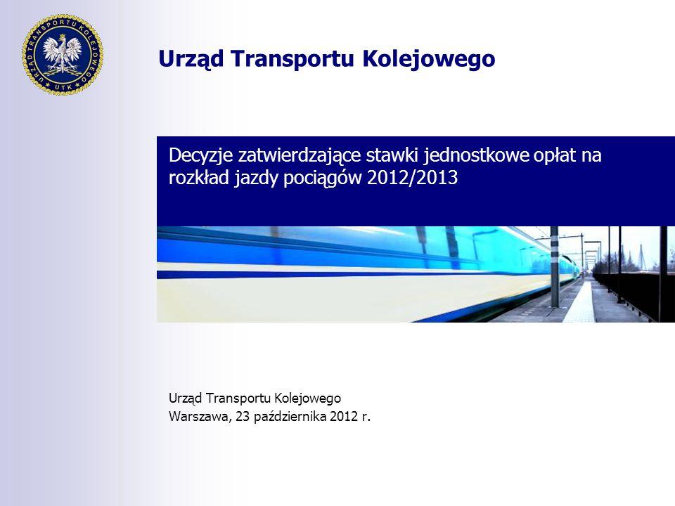 Urząd Transportu Kolejowego Decyzje zatwierdzające stawki jednostkowe opłat na rozkład jazdy pociągów 2012/2013 Urząd Transportu Kolejowego Warszawa, 23 października 2012 r.