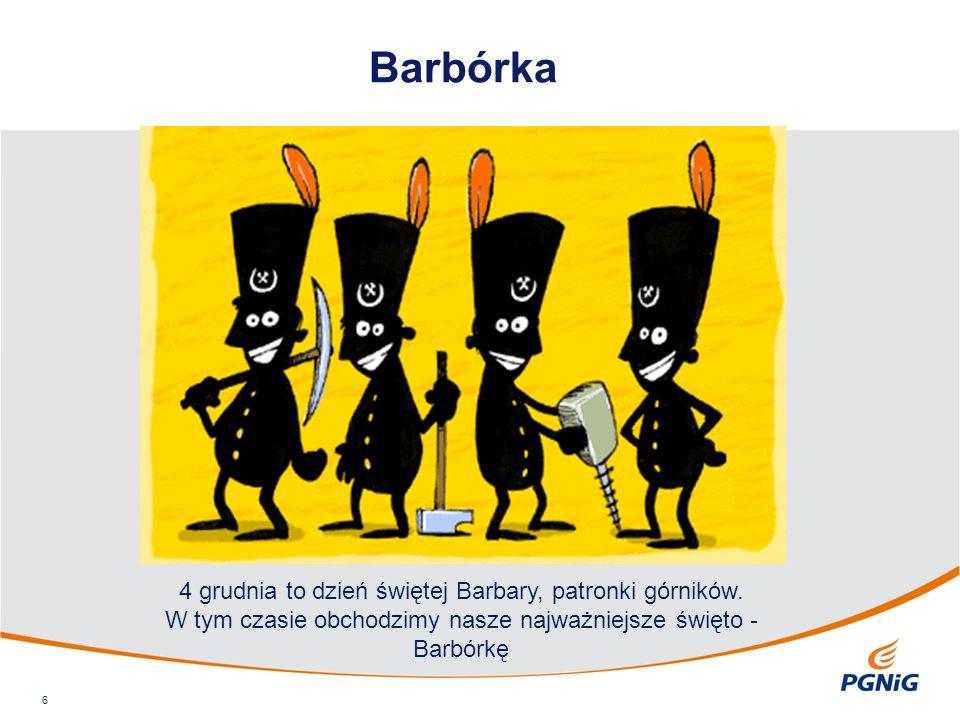 Barbórka 6 4 grudnia to dzień świętej Barbary, patronki górników. W tym czasie obchodzimy nasze najważniejsze święto - Barbórkę