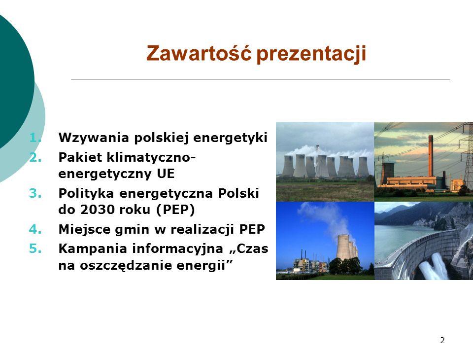 """2 Zawartość prezentacji 1.Wzywania polskiej energetyki 2.Pakiet klimatyczno- energetyczny UE 3.Polityka energetyczna Polski do 2030 roku (PEP) 4.Miejsce gmin w realizacji PEP 5.Kampania informacyjna """"Czas na oszczędzanie energii"""