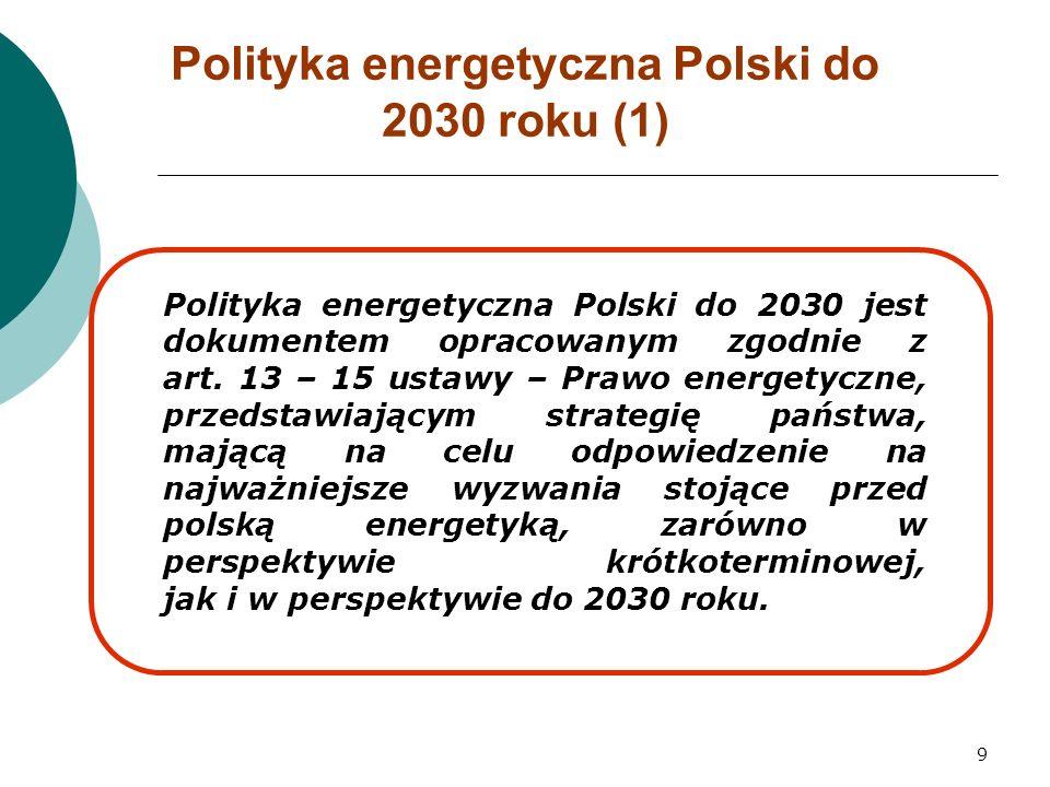 9 Polityka energetyczna Polski do 2030 jest dokumentem opracowanym zgodnie z art.