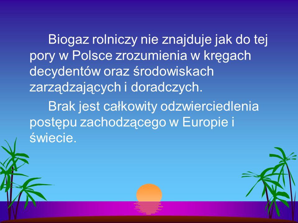Biogaz rolniczy nie znajduje jak do tej pory w Polsce zrozumienia w kręgach decydentów oraz środowiskach zarządzających i doradczych.