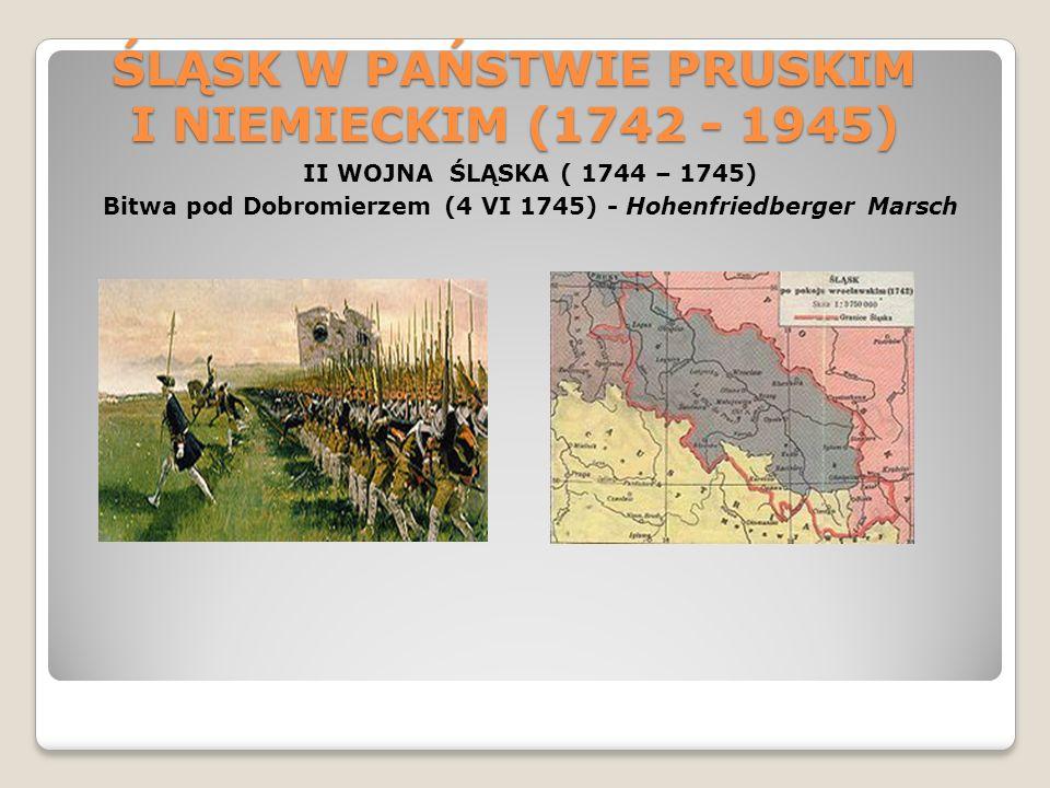 ŚLĄSK W PAŃSTWIE PRUSKIM I NIEMIECKIM (1742 - 1945) II WOJNA ŚLĄSKA ( 1744 – 1745) Bitwa pod Dobromierzem (4 VI 1745) - Hohenfriedberger Marsch