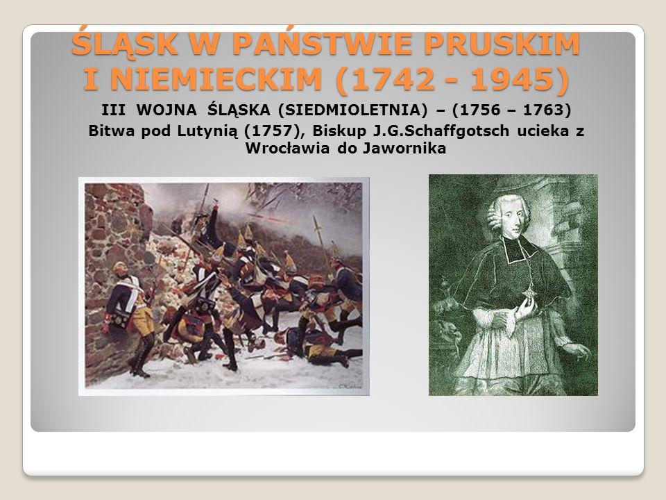 ŚLĄSK W PAŃSTWIE PRUSKIM I NIEMIECKIM (1742 - 1945) III WOJNA ŚLĄSKA (SIEDMIOLETNIA) – (1756 – 1763) Bitwa pod Lutynią (1757), Biskup J.G.Schaffgotsch