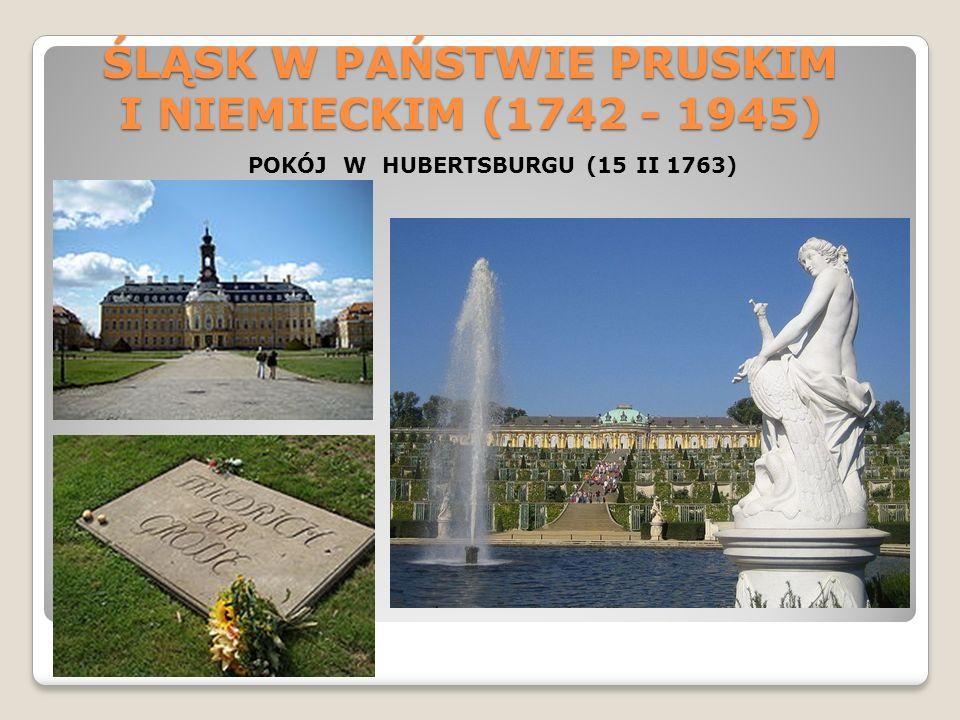 ŚLĄSK W PAŃSTWIE PRUSKIM I NIEMIECKIM (1742 - 1945) POKÓJ W HUBERTSBURGU (15 II 1763)
