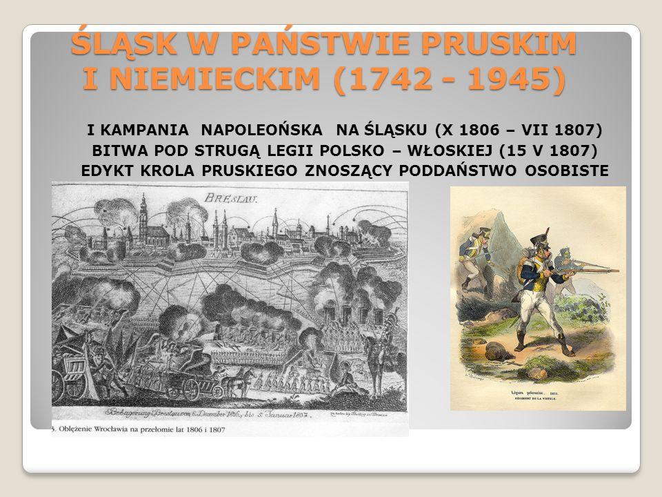 ŚLĄSK W PAŃSTWIE PRUSKIM I NIEMIECKIM (1742 - 1945) I KAMPANIA NAPOLEOŃSKA NA ŚLĄSKU (X 1806 – VII 1807) BITWA POD STRUGĄ LEGII POLSKO – WŁOSKIEJ (15