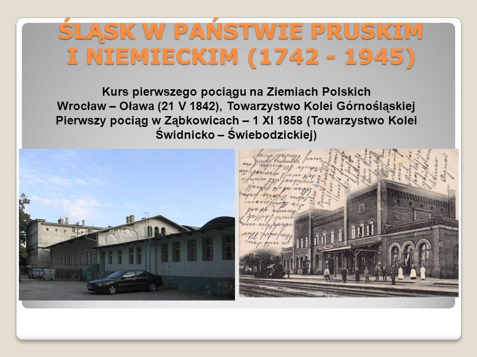 ŚLĄSK W PAŃSTWIE PRUSKIM I NIEMIECKIM (1742 - 1945) Kurs pierwszego pociągu na Ziemiach Polskich Wrocław – Oława (21 V 1842), Towarzystwo Kolei Górnoś