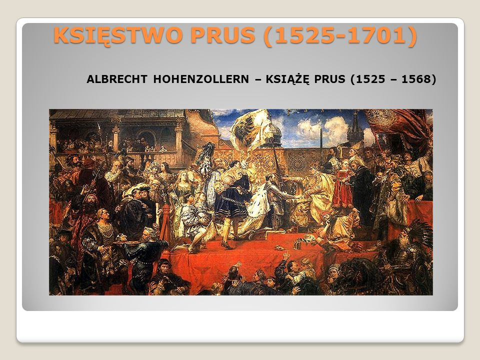 KSIĘSTWO PRUS (1525-1701) ALBRECHT HOHENZOLLERN – KSIĄŻĘ PRUS (1525 – 1568)
