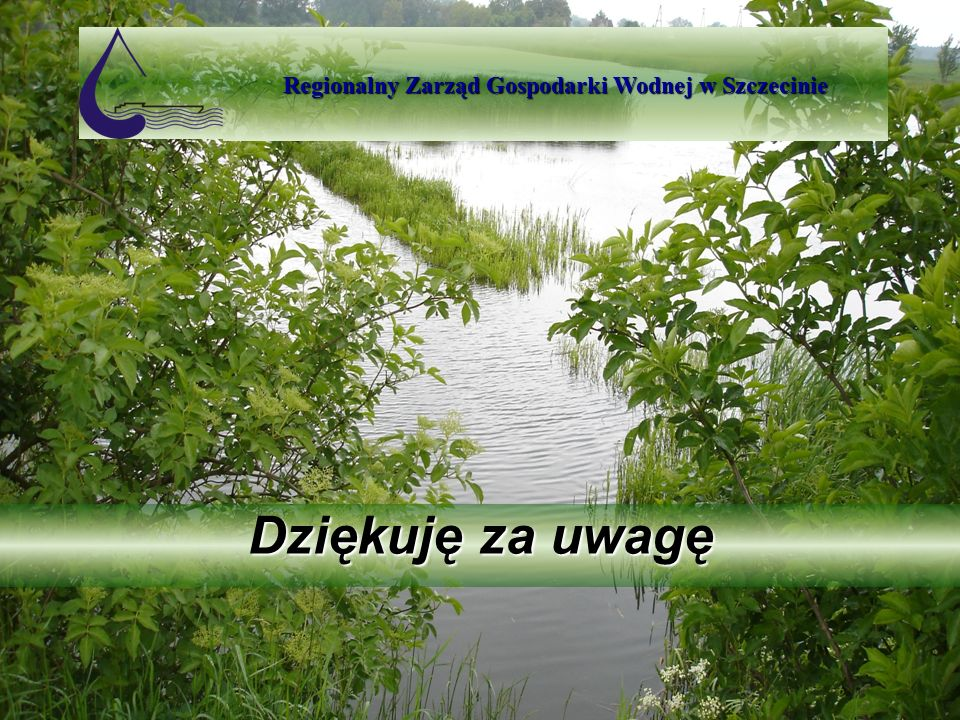 Dziękuję za uwagę Regionalny Zarząd Gospodarki Wodnej w Szczecinie