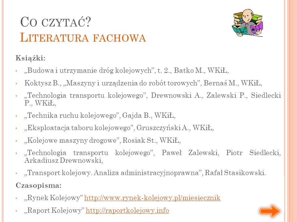 """Książki: """"Budowa i utrzymanie dróg kolejowych"""", t. 2., Batko M., WKiŁ, Koktysz B., """"Maszyny i urządzenia do robót torowych"""", Bernaś M., WKiŁ, """"Technol"""