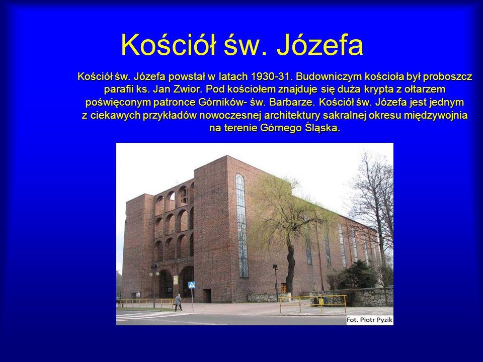 Kościół św. Józefa Kościół św. Józefa powstał w latach 1930-31. Budowniczym kościoła był proboszcz parafii ks. Jan Zwior. Pod kościołem znajduje się d