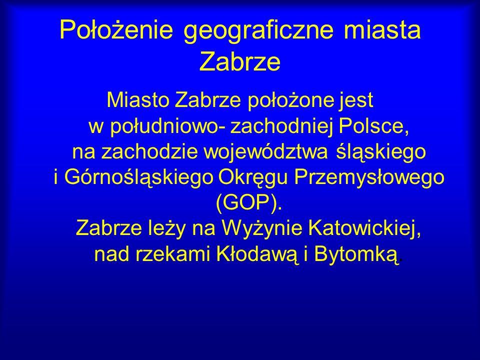 Położenie geograficzne miasta Zabrze Miasto Zabrze położone jest w południowo- zachodniej Polsce, na zachodzie województwa śląskiego i Górnośląskiego
