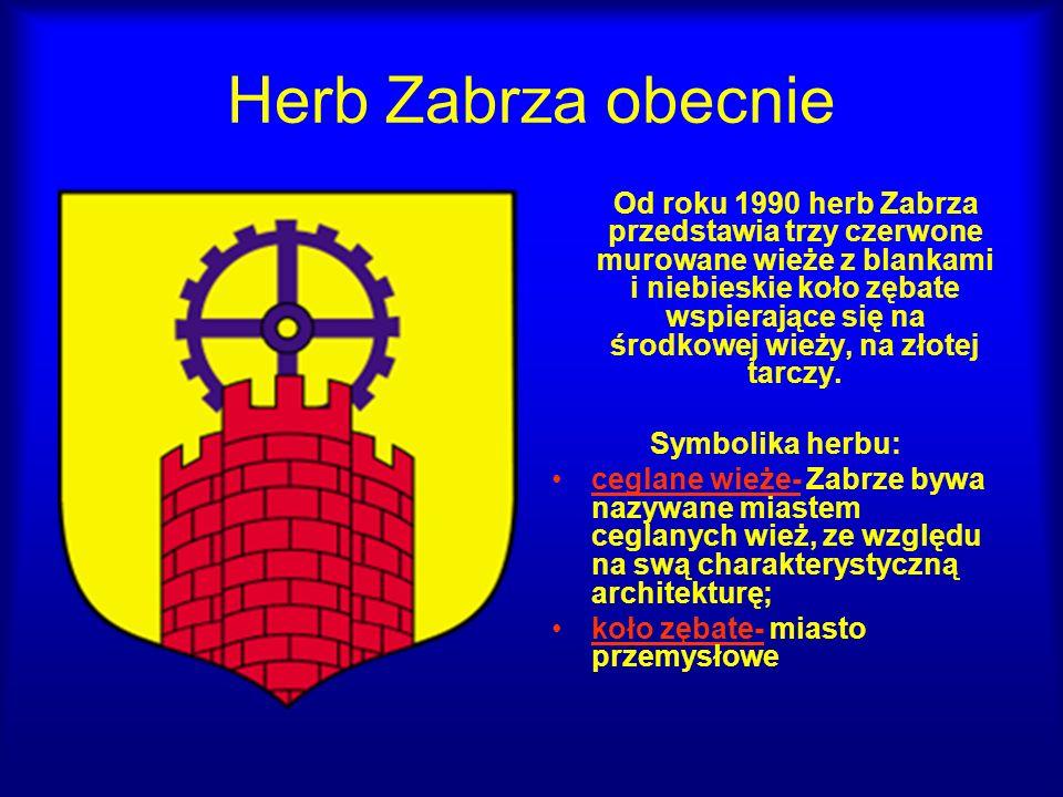 Herb Zabrza obecnie Od roku 1990 herb Zabrza przedstawia trzy czerwone murowane wieże z blankami i niebieskie koło zębate wspierające się na środkowej