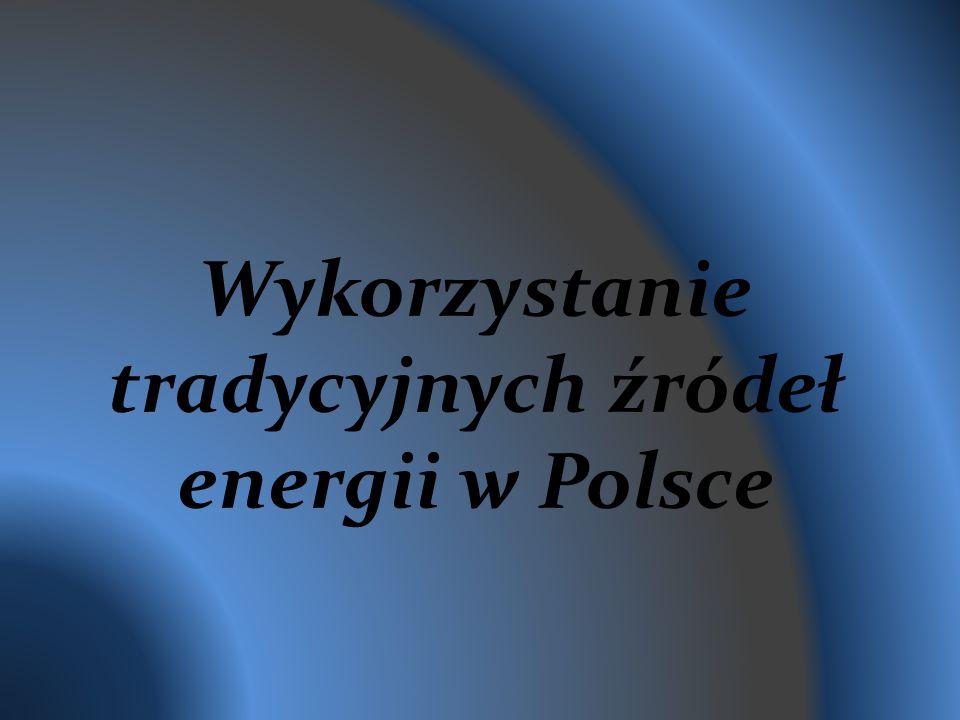 Wykorzystanie tradycyjnych źródeł energii w Polsce