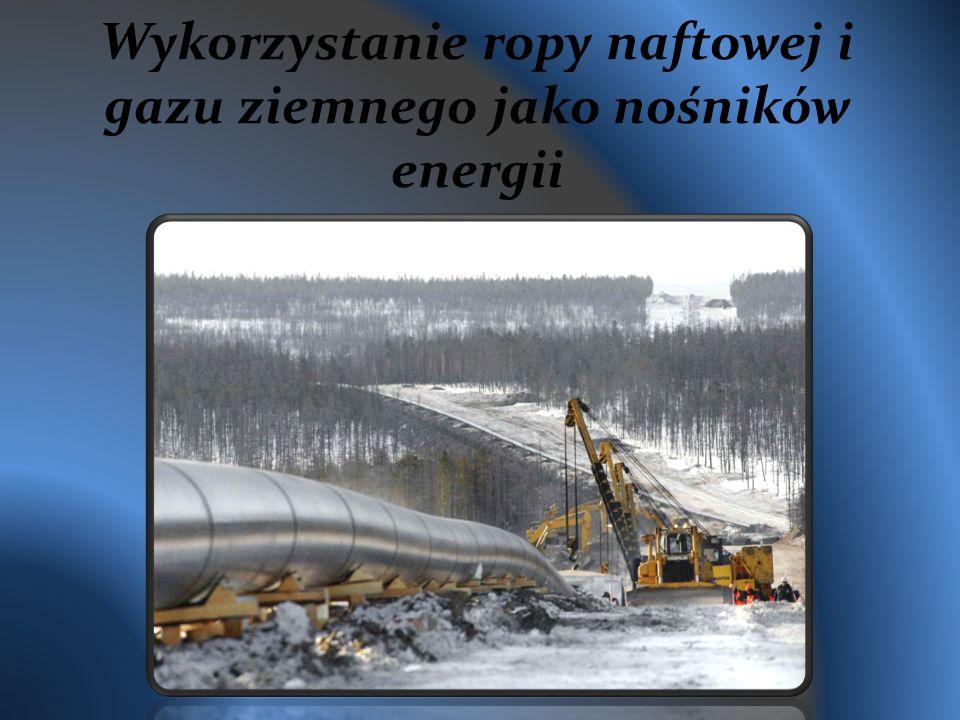 Wykorzystanie ropy naftowej i gazu ziemnego jako nośników energii
