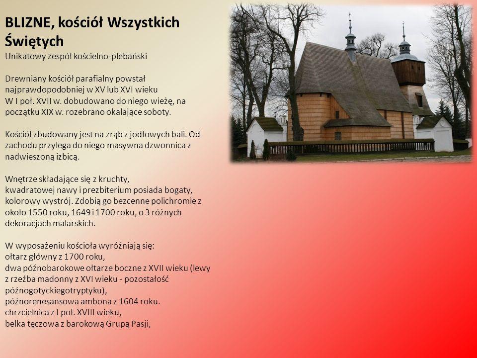 BLIZNE, kościół Wszystkich Świętych Unikatowy zespół kościelno-plebański Drewniany kościół parafialny powstał najprawdopodobniej w XV lub XVI wieku W I poł.