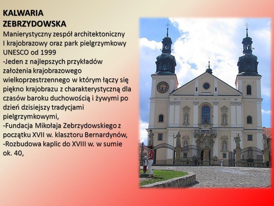 KALWARIAZEBRZYDOWSKA Manierystyczny zespół architektoniczny I krajobrazowy oraz park pielgrzymkowy UNESCO od 1999 -Jeden z najlepszych przykładów zało