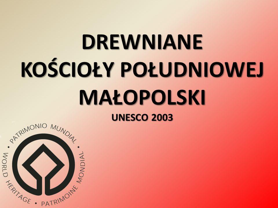 DREWNIANE KOŚCIOŁY POŁUDNIOWEJ MAŁOPOLSKI UNESCO 2003