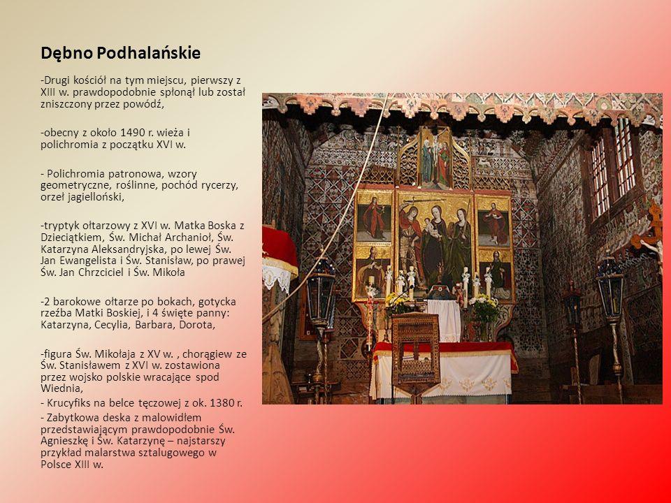 Dębno Podhalańskie -Drugi kościół na tym miejscu, pierwszy z XIII w. prawdopodobnie spłonął lub został zniszczony przez powódź, -obecny z około 1490 r