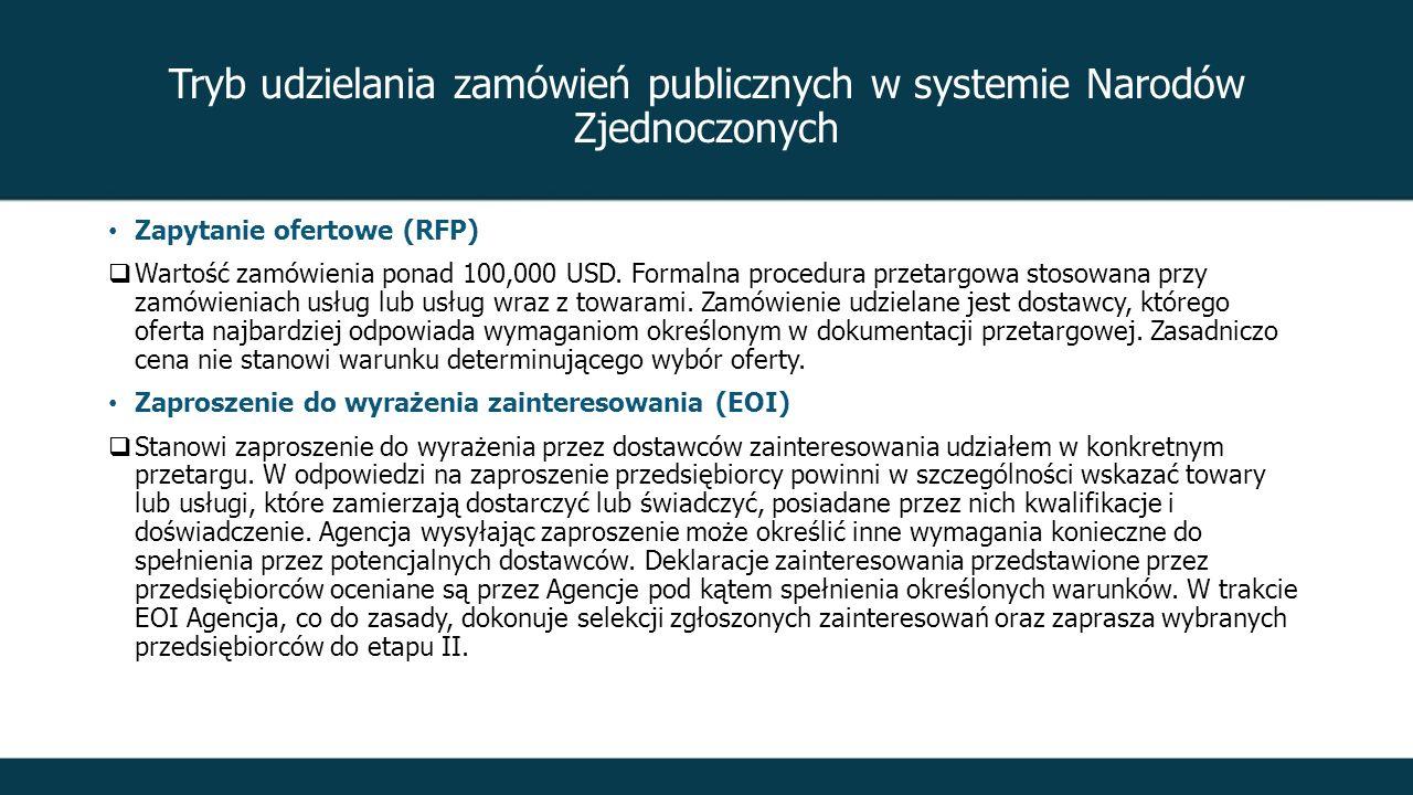 Tryb udzielania zamówień publicznych w systemie Narodów Zjednoczonych Zapytanie ofertowe (RFP)  Wartość zamówienia ponad 100,000 USD.