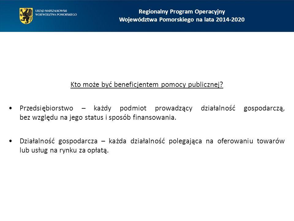Regionalny Program Operacyjny Województwa Pomorskiego na lata 2014-2020 Kto może być przedsiębiorstwem - przykłady: Podmioty nienastawione na zysk (w tym podmioty non-for-profit oraz non-profit) mogą także oferować na rynku towary i usługi (np.