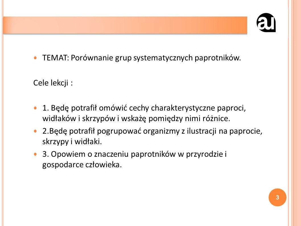 TEMAT: Porównanie grup systematycznych paprotników.