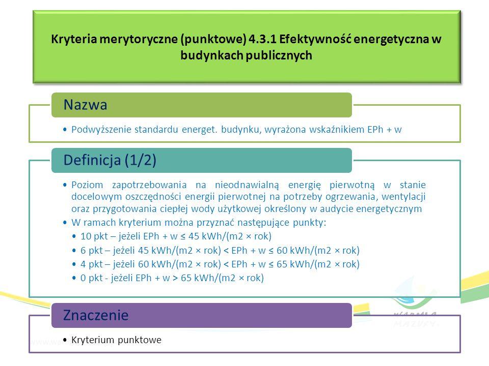 Kryteria merytoryczne (punktowe) 4.3.1 Efektywność energetyczna w budynkach publicznych Podwyższenie standardu energet. budynku, wyrażona wskaźnikiem