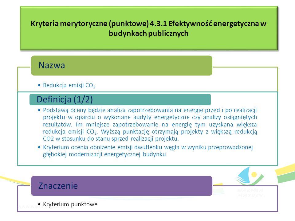 Kryteria merytoryczne (punktowe) 4.3.1 Efektywność energetyczna w budynkach publicznych Redukcja emisji CO2 Nazwa Podstawą oceny będzie analiza zapotr