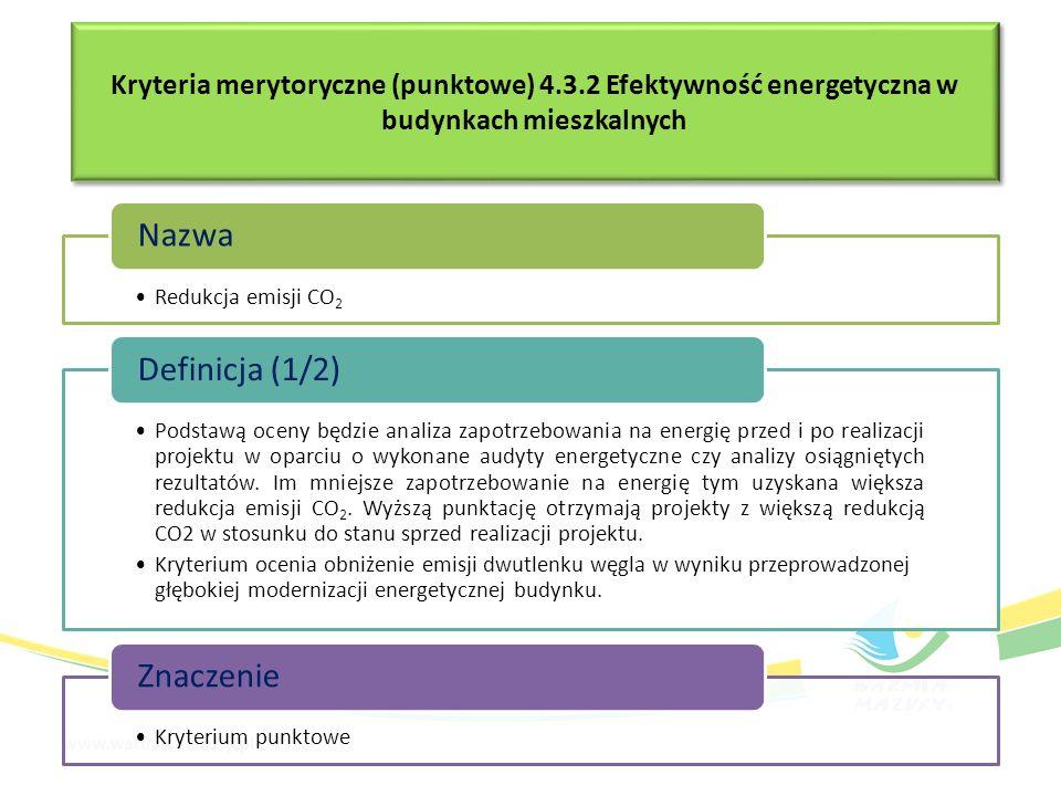 Kryteria merytoryczne (punktowe) 4.3.2 Efektywność energetyczna w budynkach mieszkalnych Redukcja emisji CO2 Nazwa Podstawą oceny będzie analiza zapot