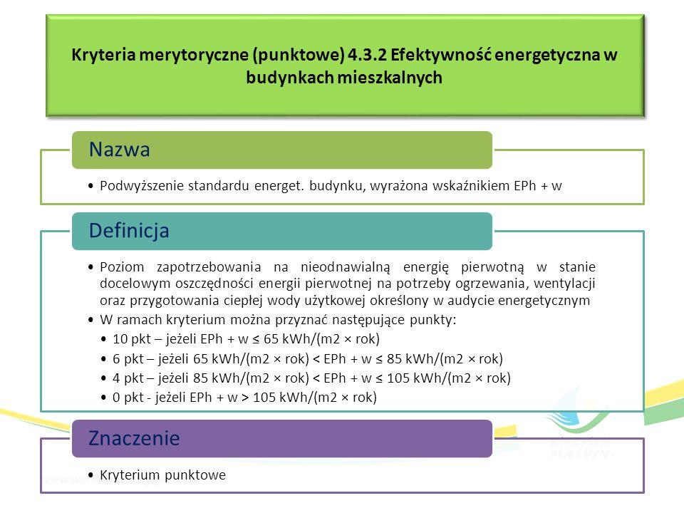 Kryteria merytoryczne (punktowe) 4.3.2 Efektywność energetyczna w budynkach mieszkalnych Podwyższenie standardu energet. budynku, wyrażona wskaźnikiem