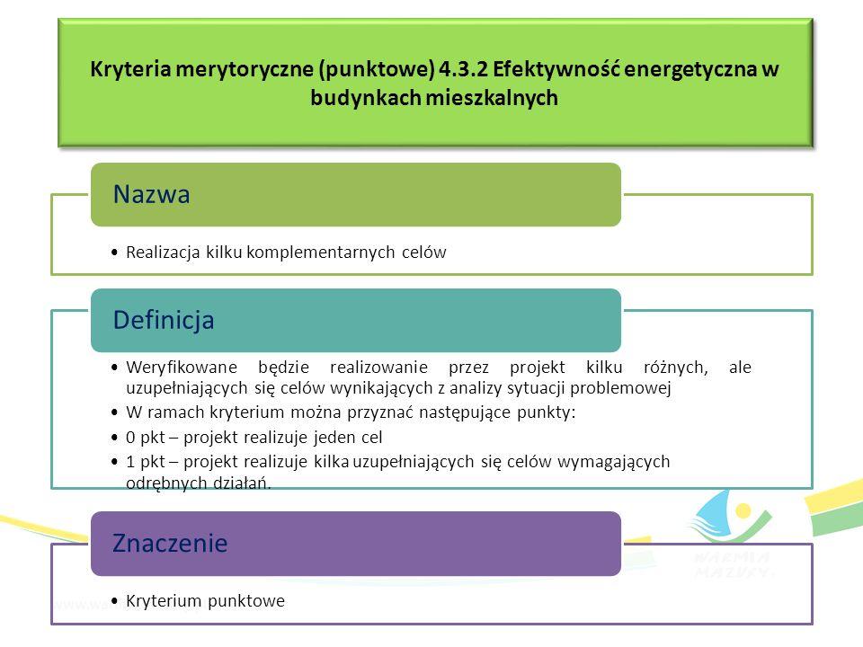 Kryteria merytoryczne (punktowe) 4.3.2 Efektywność energetyczna w budynkach mieszkalnych Realizacja kilku komplementarnych celów Nazwa Weryfikowane bę