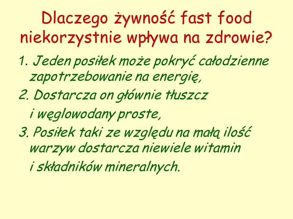 Dlaczego żywność fast food niekorzystnie wpływa na zdrowie? 1. Jeden posiłek może pokryć całodzienne zapotrzebowanie na energię, 2. Dostarcza on główn