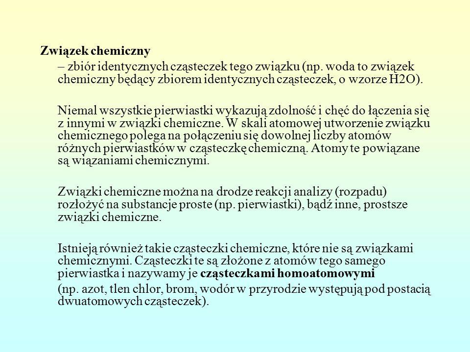 Związek chemiczny – zbiór identycznych cząsteczek tego związku (np.