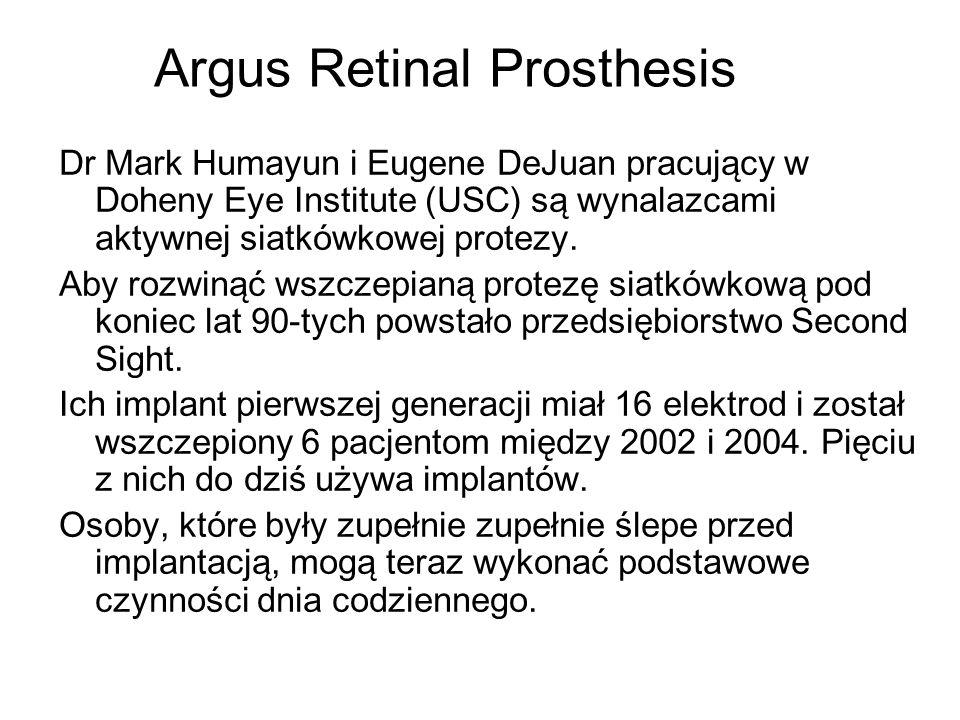 Argus Retinal Prosthesis Dr Mark Humayun i Eugene DeJuan pracujący w Doheny Eye Institute (USC) są wynalazcami aktywnej siatkówkowej protezy. Aby rozw