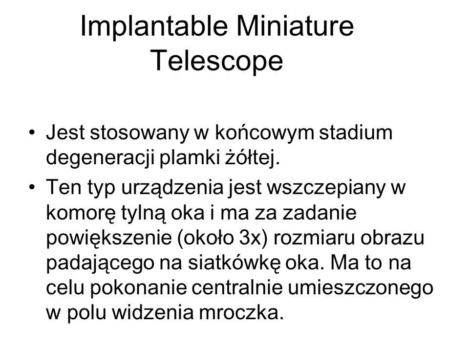 Implantable Miniature Telescope Jest stosowany w końcowym stadium degeneracji plamki żółtej. Ten typ urządzenia jest wszczepiany w komorę tylną oka i
