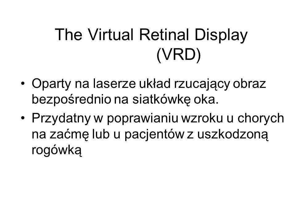 The Virtual Retinal Display (VRD) Oparty na laserze układ rzucający obraz bezpośrednio na siatkówkę oka.