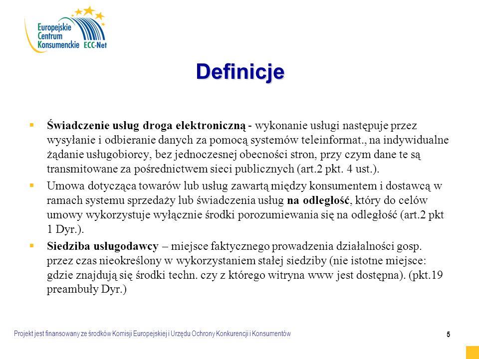 Projekt jest finansowany ze środków Komisji Europejskiej i Urzędu Ochrony Konkurencji i Konsumentów 5 Definicje   Świadczenie usług droga elektroniczną - wykonanie usługi następuje przez wysyłanie i odbieranie danych za pomocą systemów teleinformat., na indywidualne żądanie usługobiorcy, bez jednoczesnej obecności stron, przy czym dane te są transmitowane za pośrednictwem sieci publicznych (art.2 pkt.