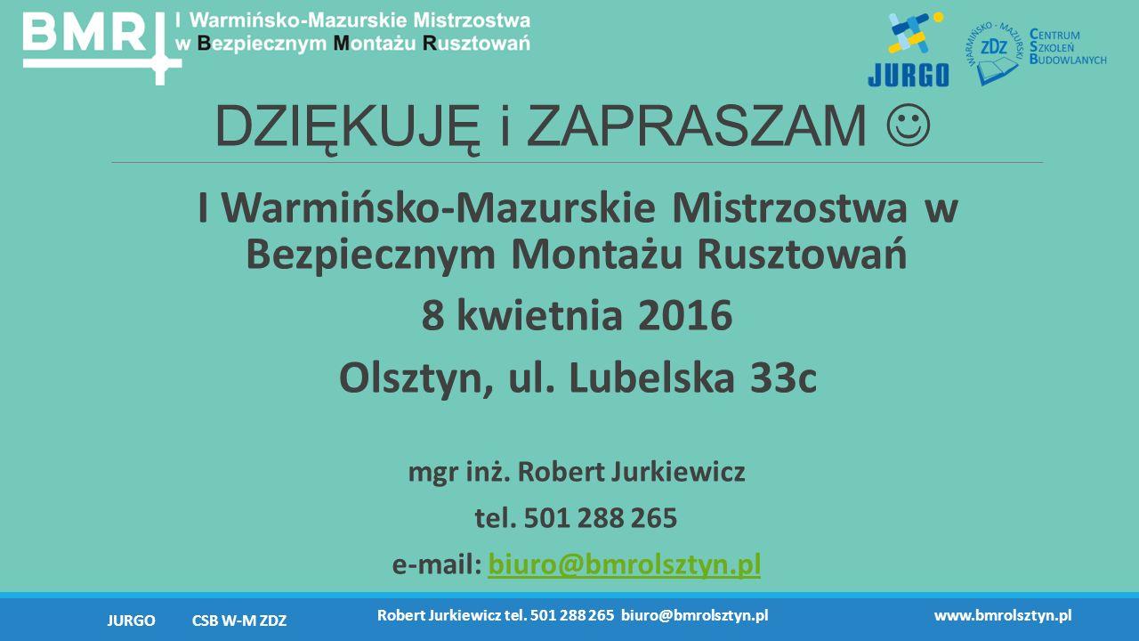 DZIĘKUJĘ i ZAPRASZAM I Warmińsko-Mazurskie Mistrzostwa w Bezpiecznym Montażu Rusztowań 8 kwietnia 2016 Olsztyn, ul.