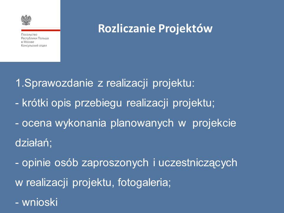1.Sprawozdanie z realizacji projektu: - krótki opis przebiegu realizacji projektu; - ocena wykonania planowanych w projekcie działań; - opinie osób zaproszonych i uczestniczących w realizacji projektu, fotogaleria; - wnioski Rozliczanie Projektów
