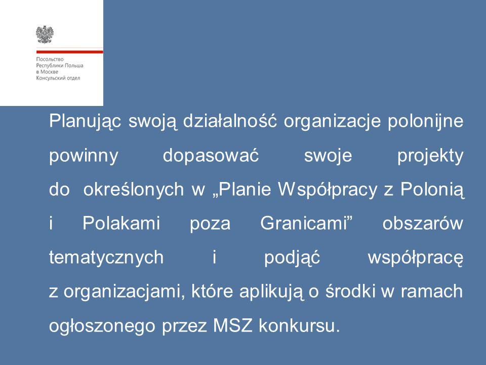 """Planując swoją działalność organizacje polonijne powinny dopasować swoje projekty do określonych w """"Planie Współpracy z Polonią i Polakami poza Granicami obszarów tematycznych i podjąć współpracę z organizacjami, które aplikują o środki w ramach ogłoszonego przez MSZ konkursu."""