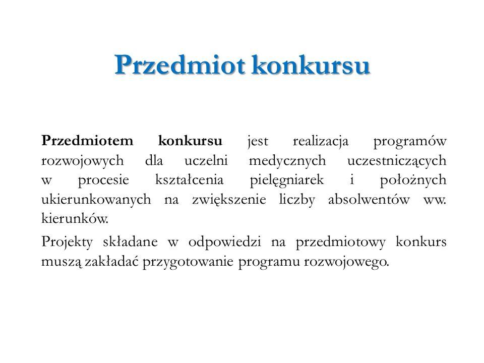 Przedmiot konkursu Przedmiotem konkursu jest realizacja programów rozwojowych dla uczelni medycznych uczestniczących w procesie kształcenia pielęgniar
