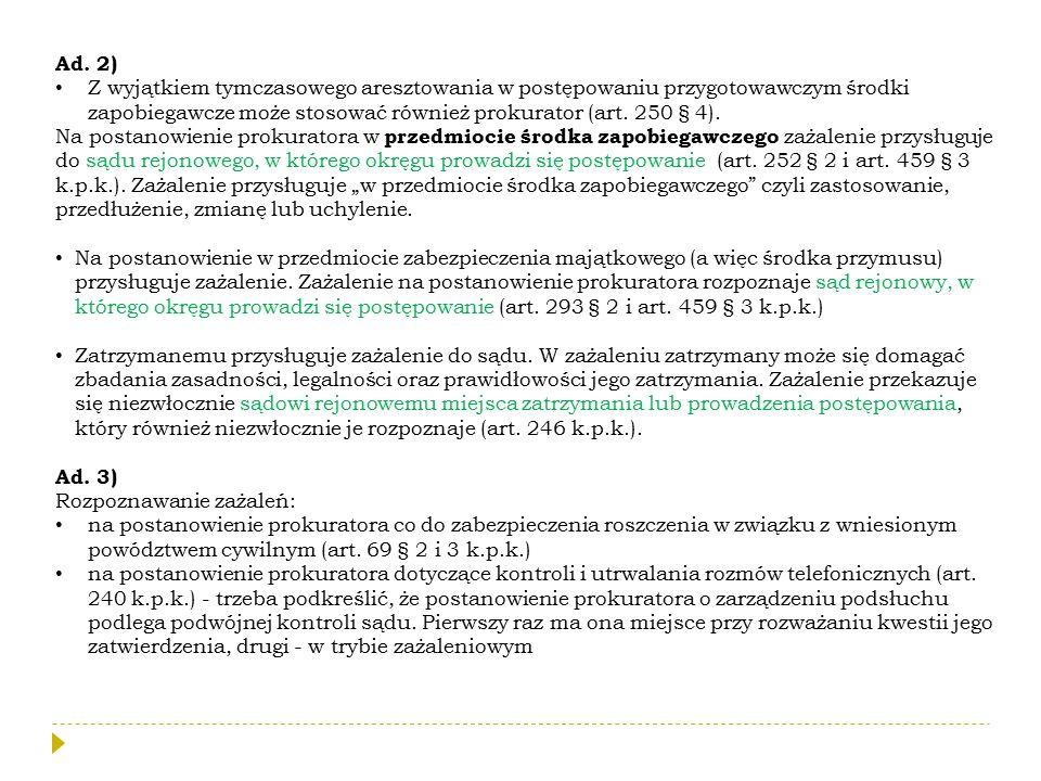 Ad. 2) Z wyjątkiem tymczasowego aresztowania w postępowaniu przygotowawczym środki zapobiegawcze może stosować również prokurator (art. 250 § 4). Na p