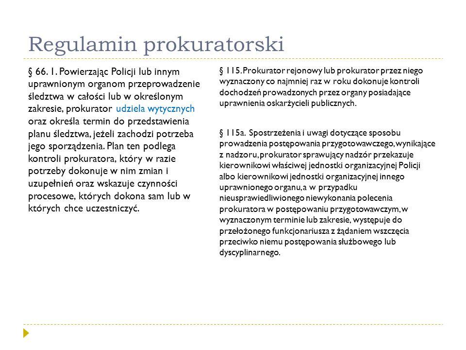 Regulamin prokuratorski § 66. 1. Powierzając Policji lub innym uprawnionym organom przeprowadzenie śledztwa w całości lub w określonym zakresie, proku