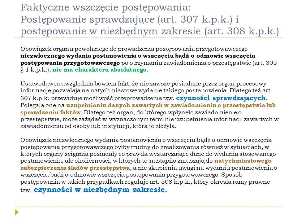 Faktyczne wszczęcie postępowania: Postępowanie sprawdzające (art. 307 k.p.k.) i postępowanie w niezbędnym zakresie (art. 308 k.p.k.) Obowiązek organu