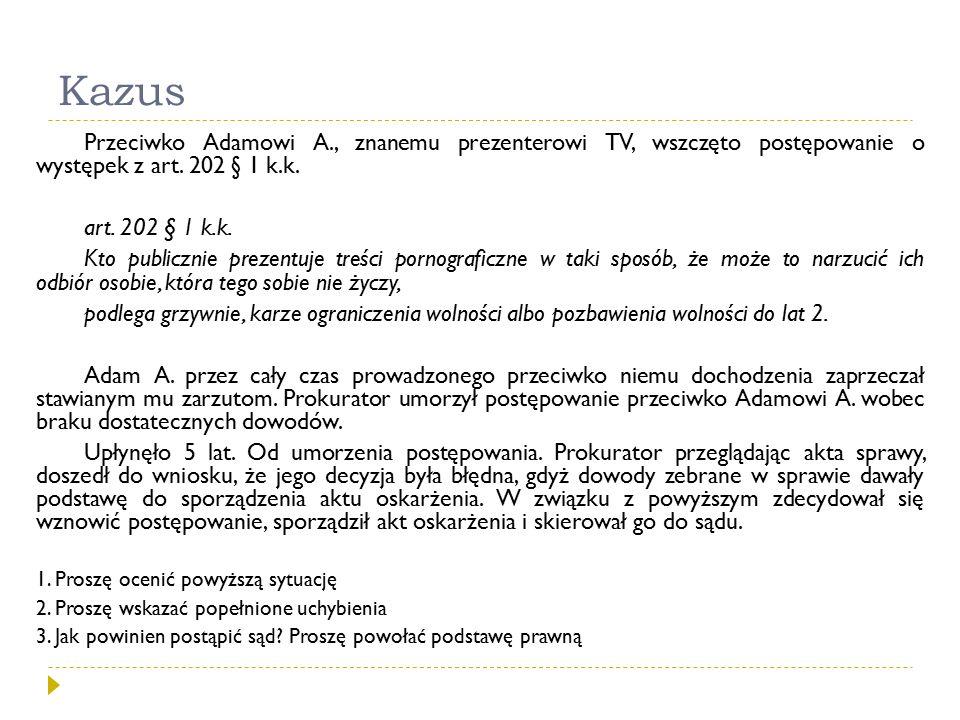 Kazus Przeciwko Adamowi A., znanemu prezenterowi TV, wszczęto postępowanie o występek z art. 202 § 1 k.k. art. 202 § 1 k.k. Kto publicznie prezentuje